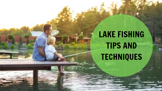 Lake Fishing Tips and Techniques