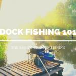Dock Fishing 101